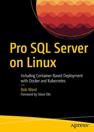Pro SQL Server On Linux: Including Container-Based Deployment with Docker and Kubernetes (+code)