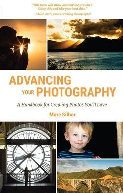 Advancing Your Photography: A Handbook for Creating Photos You&039;ll Love