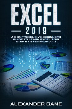 Excel 2019: A Comprehensive Beginners Guide to Learn Excel 2019 Step by Step from A - Z