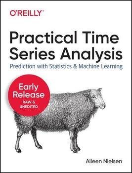 Practical Time Series Analysis: Prediction with Statistics and Machine Learning, First Edition