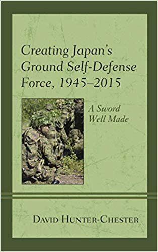 Creating Japans Ground Self-Defense Force, 1945–2015: A Sword Well Made