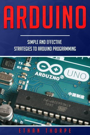 Arduino: Simple and Effective Strategies to Arduino Programming