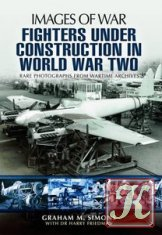 Images of War - Fighters Under Construction in World War Two