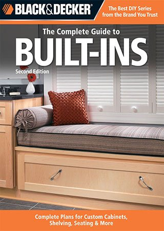 Black & Decker The Complete Guide to Built-Ins: Complete Plans for Custom Cabinets, Shelving, Seating & More, 2nd Edition