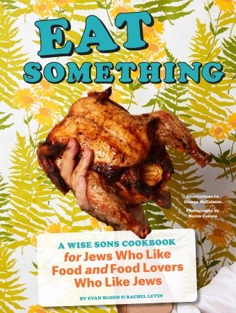 Eat Something: A Wise Sons Book for Jews Who Like Food and Food Lovers Who Like Jews