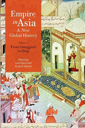 Empire in Asia: A New Global History: From Chinggisid to Qing (Volume 1)