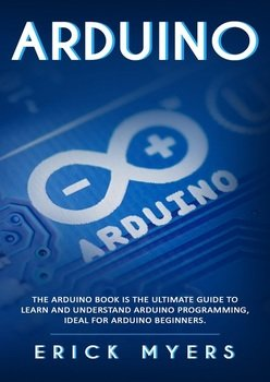 Arduino: The Arduino Book is the Ultimate Guide to Learn And Understand Arduino Programming, Ideal For Arduino Beginners