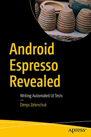 Android Espresso Revealed: Writing Automated UI Tests (+code)