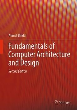 Fundamentals of Computer Architecture and Design, Second Edition