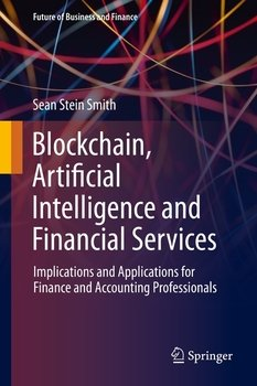 Blockchain, Artificial Intelligence and Financial Services: Implications and Applications for Finance and Accounting Pro