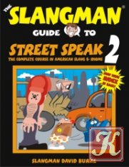 The Slangman Guide to Street Speak 1. The Complete Course in American Slang & Idioms (Book + 2CDs)